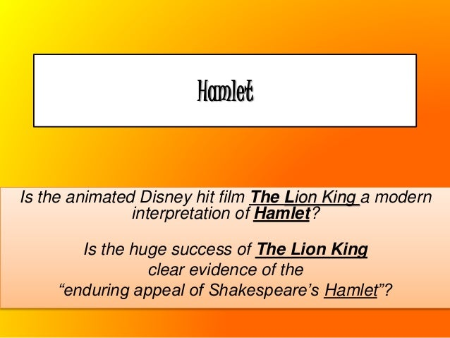 hamlet vs lion king essay The overall thrust of the plot is straight out of hamlet: a dead king, an heir dispossessed what is the connection between the lion king and hamlet.