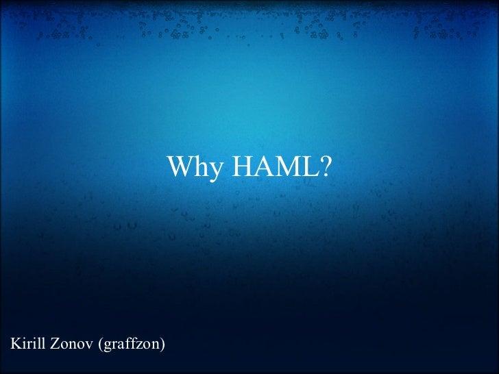 Why HAML?Kirill Zonov (graffzon)