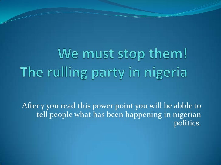After y you read this power point you will be abble to     tell people what has been happening in nigerian                ...