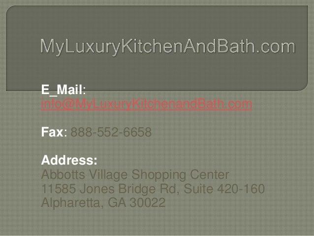 E_Mail: info@MyLuxuryKitchenandBath.com Fax: 888-552-6658 Address: Abbotts Village Shopping Center 11585 Jones Bridge Rd, ...