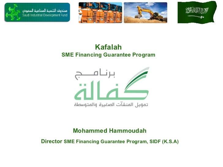 Director   SME Financing Guarantee Program, SIDF (K.S.A) Mohammed Hammoudah Kafalah SME Financing Guarantee Program