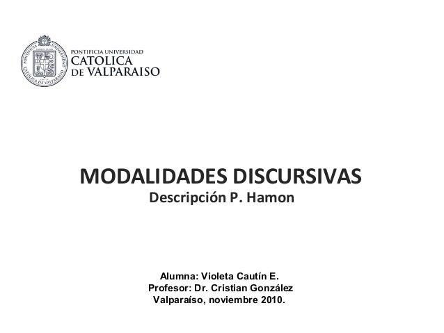 MODALIDADES DISCURSIVAS Descripción P. Hamon Alumna: Violeta Cautín E. Profesor: Dr. Cristian González Valparaíso, noviemb...