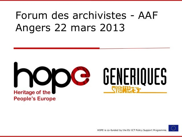 Forum des archivistes - AAF Angers 22 mars 2013  HOPE is co-funded by the EU ICT Policy Support Programme.