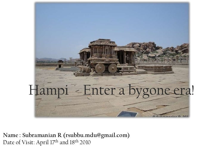 Hampi - Enter a bygone era!Name : Subramanian R (rsubbu.mdu@gmail.com)Date of Visit: April 17th and 18th 2010
