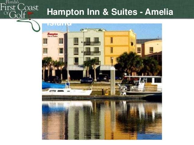 Hampton Inn & Suites - Amelia Island  Florida's First Coast of Golf Florida's FiHamptonrst Coast of Golf