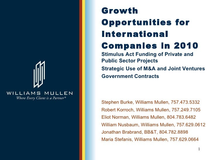 Growth Opportunities for International Companies in 2010 Stephen Burke, Williams Mullen, 757.473.5332  Robert Korroch, Wil...