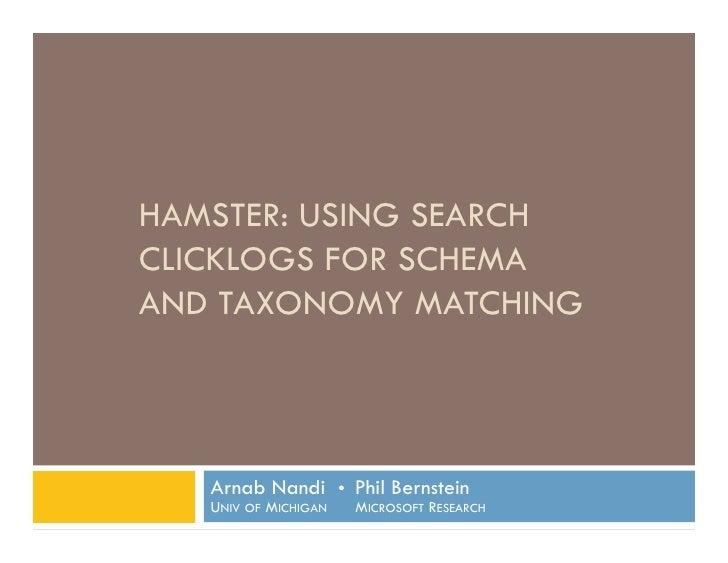 HAMSTER: Using Search Clicklogs for Schema and Taxonomy Matching <br />Arnab Nandi  Phil BernsteinUniv of Michigan     Mi...