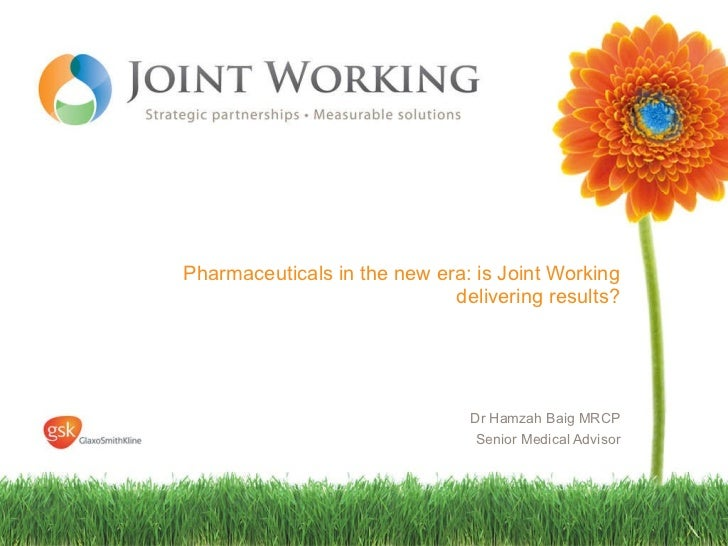 Pharmaceuticals in the new era: is Joint Working delivering results? Dr Hamzah Baig MRCP Senior Medical Advisor