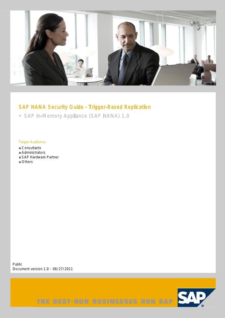 SAP HANA Security Guide - Trigger-Based Replication      SAP In-Memory Appliance (SAP HANA) 1.0   Target Audience    Consu...