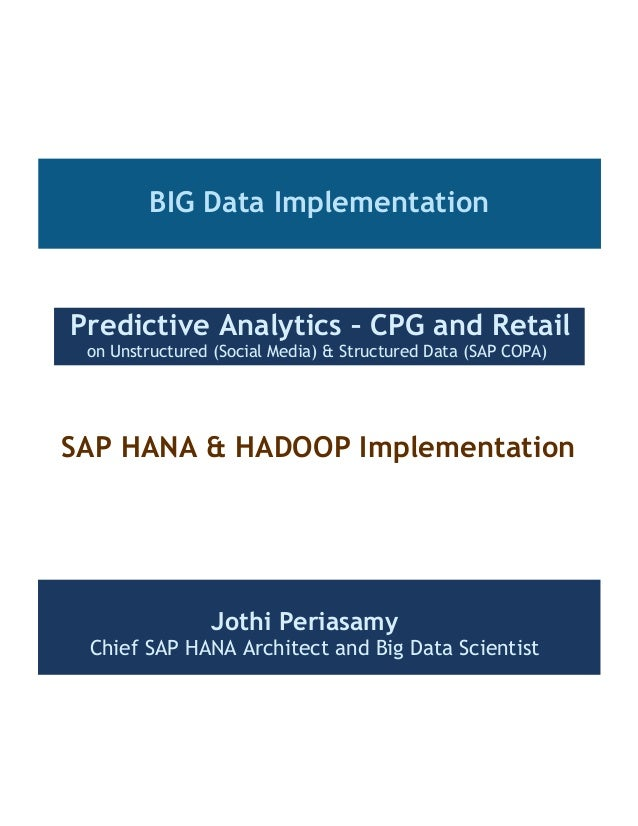 BIG Data Implementation  Predictive Analytics – CPG and Retail on Unstructured (Social Media) & Structured Data (SAP COPA)...