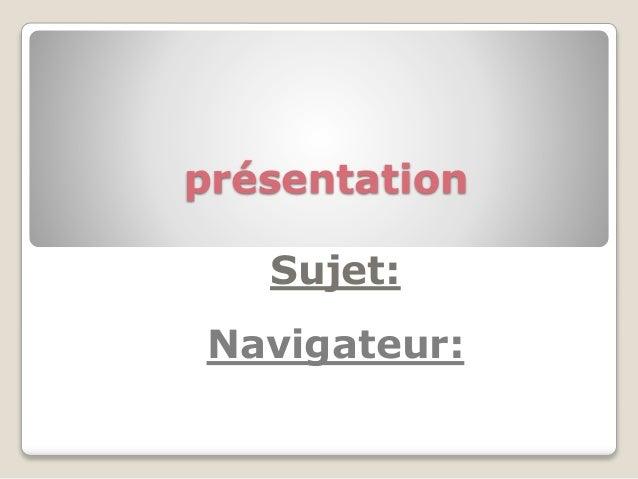 présentation Sujet: Navigateur:
