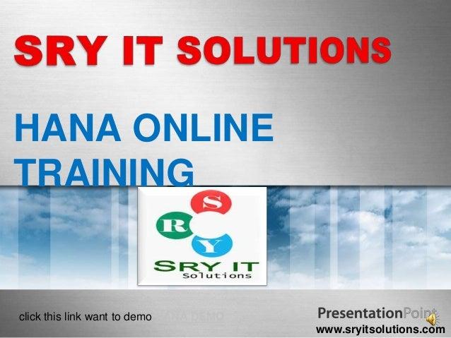 HANA ONLINE TRAINING  click this link want to demo HANA DEMO www.sryitsolutions.com