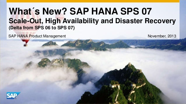 What´s New? SAP HANA SPS 07 Scale-Out, High Availability and Disaster Recovery (Delta from SPS 06 to SPS 07) SAP HANA Prod...