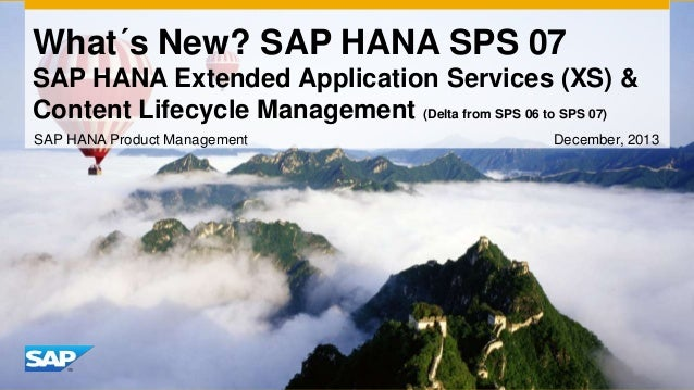 What´s New? SAP HANA SPS 07 SAP HANA Extended Application Services (XS) & Content Lifecycle Management (Delta from SPS 06 ...