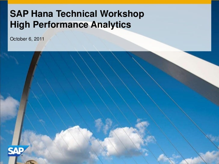 SAP Hana Technical WorkshopHigh Performance AnalyticsOctober 6, 2011