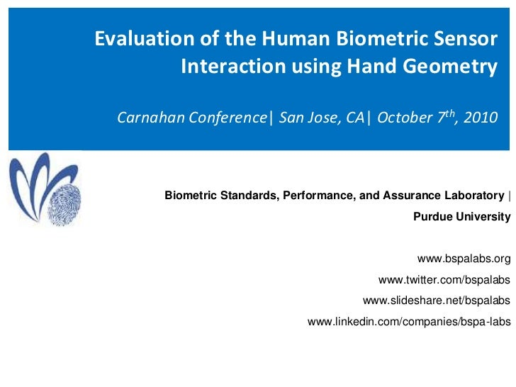 Evaluation of the Human Biometric Sensor Interaction using Hand GeometryCarnahan Conference  San Jose, CA  October 7th, 20...