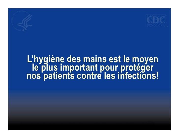 L'hygiène des mains est le moyen le plus important pour protégernos patients contre les infections!