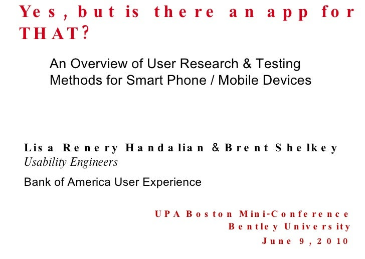 Yes, but is there an app for THAT? UPA Boston Mini-Conference Bentley University June 9, 2010 Lisa Renery Handalian  &  Br...