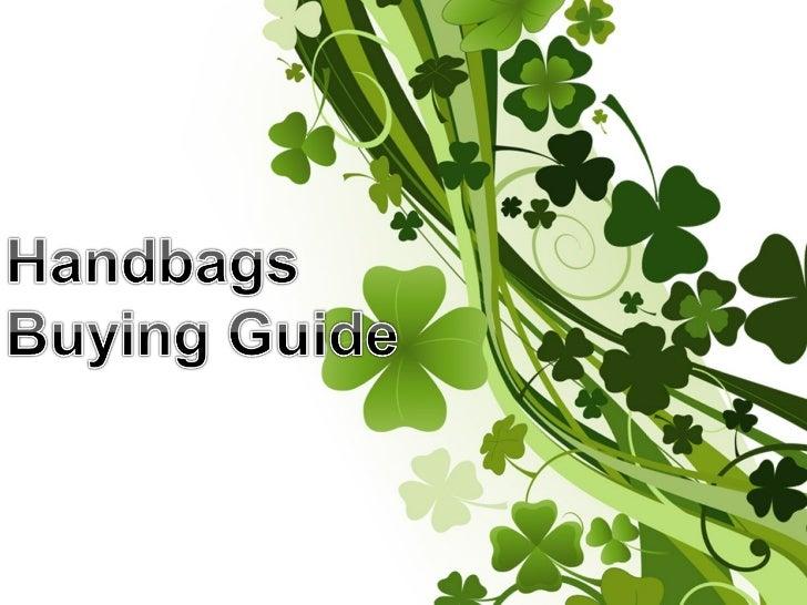 Types of Handbags• Tote Bags• Shoulder Bags• Satchels• Evening Bags                    Visit: ComparisonDeals.Com