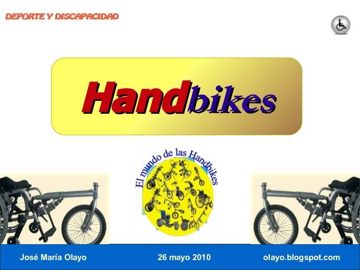 DEPORTE Y DISCAPACIDAD                     Handbikes     José María Olayo       26 mayo 2010   olayo.blogspot.com