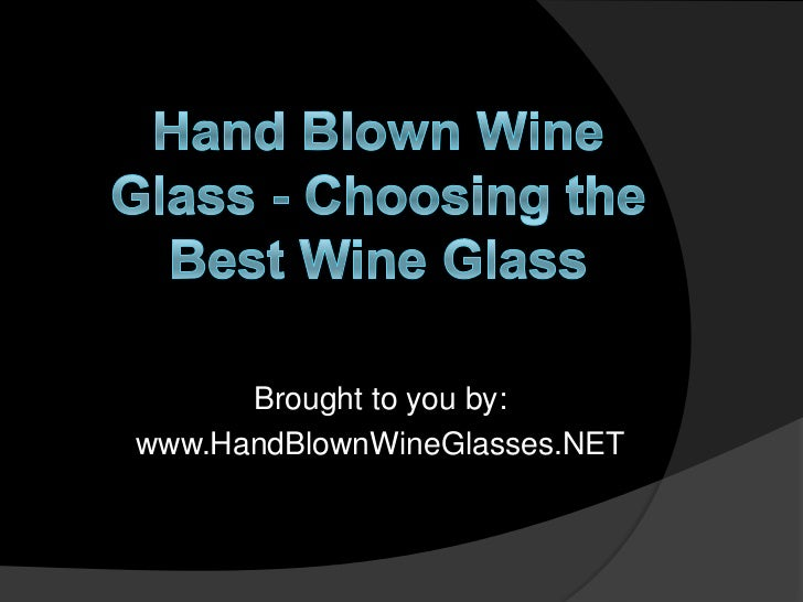 Brought to you by:www.HandBlownWineGlasses.NET