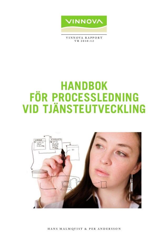 V I N N O V A R a p p or t V R 2 0 1 0 : 1 2 Handbok för processledning vid tjänsteutveckling H a n s M a l m q v i s t & ...
