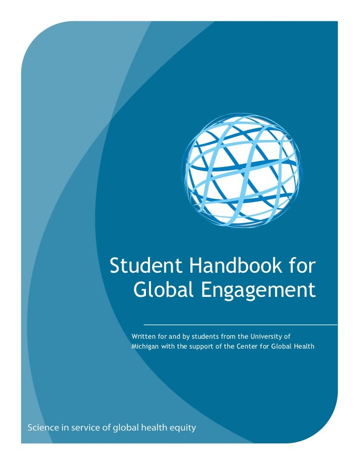 Student Handbook for  Global Engagement  Written for and by students from the University of  Michigan with the support of ...