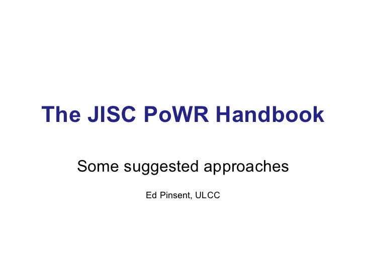 The JISC-PoWR Handbook - Recommended Approaches (Ed Pinsent, ULCC)
