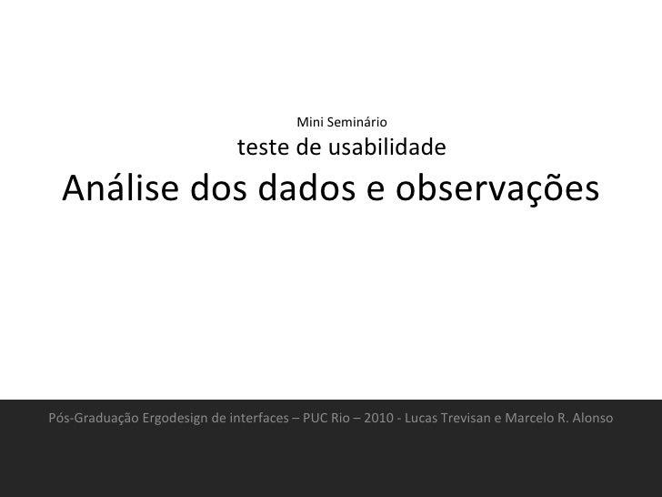 Análise dos dados e observações Pós-Graduação Ergodesign de interfaces – PUC Rio – 2010 - Lucas Trevisan e Marcelo R. Alon...