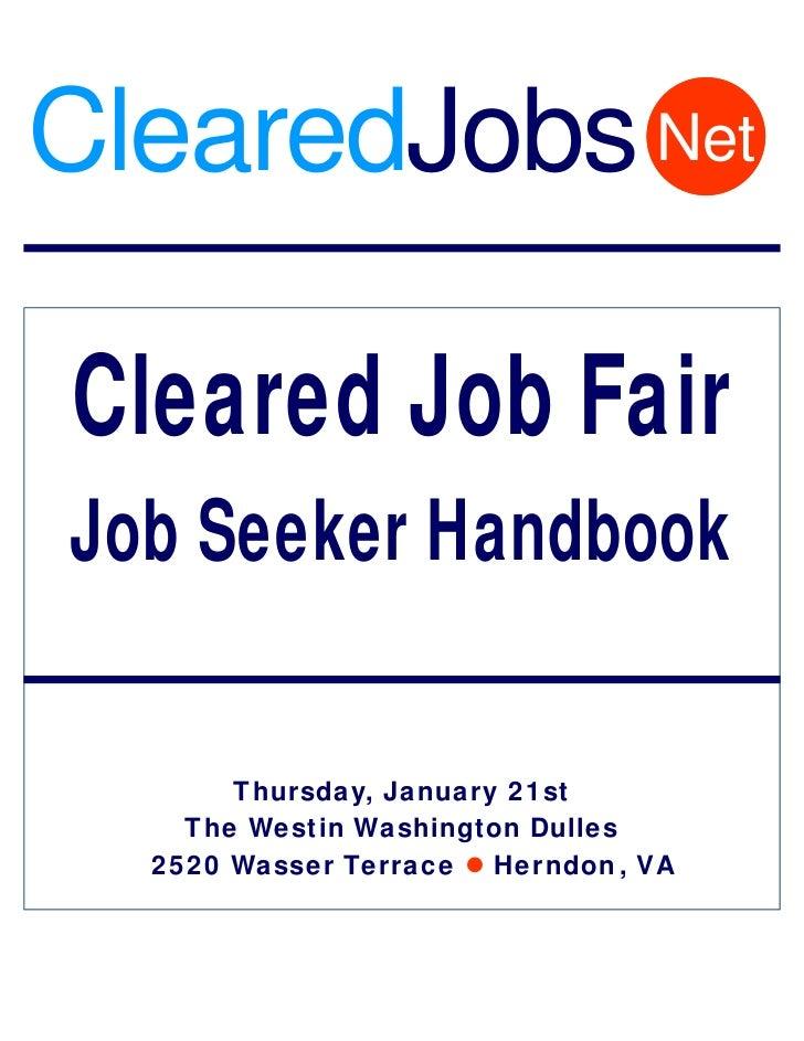 ClearedJobs Net  Cleared Job Fair Job Seeker Handbook         Thursday, January 21st     The Westin Washington Dulles   25...