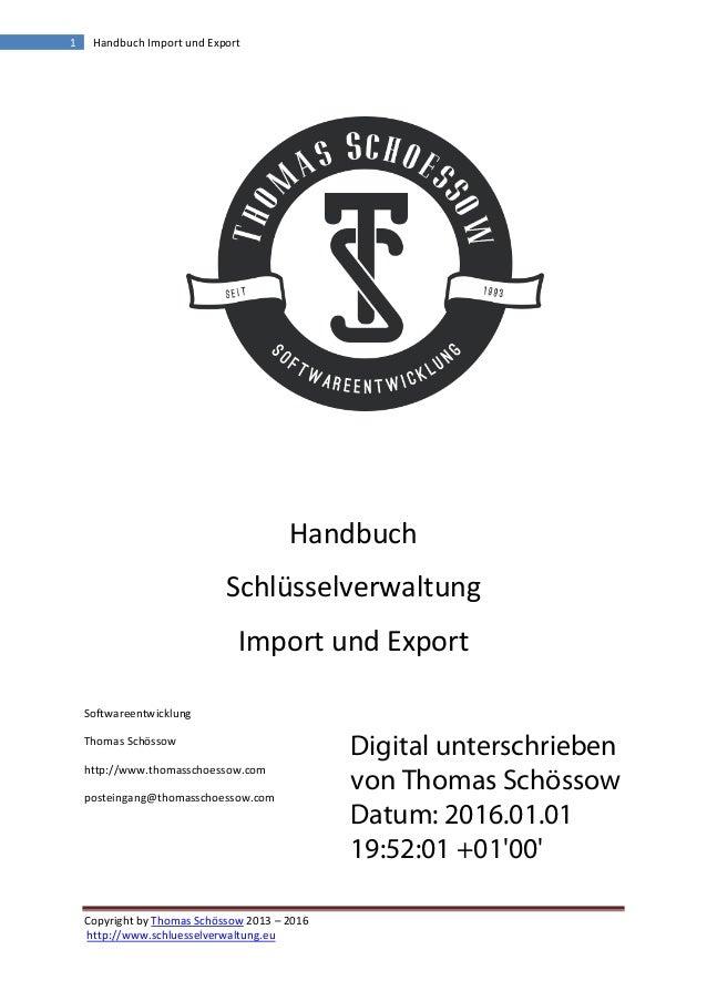 Copyright by Thomas Schössow 2013 – 2016 http://www.schluesselverwaltung.eu 1 Handbuch Import und Export Handbuch Schlüsse...