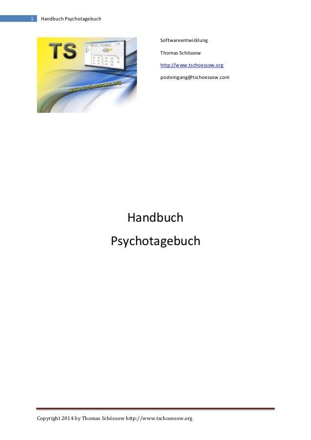 Copyright 2014 by Thomas Schössow http://www.tschoessow.org 1 Handbuch Psychotagebuch Softwareentwicklung Thomas Schössow ...