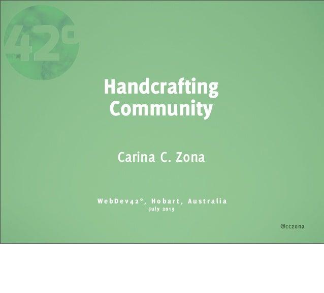 @cczona Handcrafting Community W e b D e v 4 2 ° , H o b a r t , A u s t r a l i a July 2013 Carina C. Zona