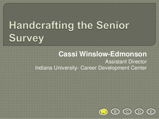 Cassi Winslow-Edmonson Assistant Director Indiana University- Career Development Center  A  B  C  D  E