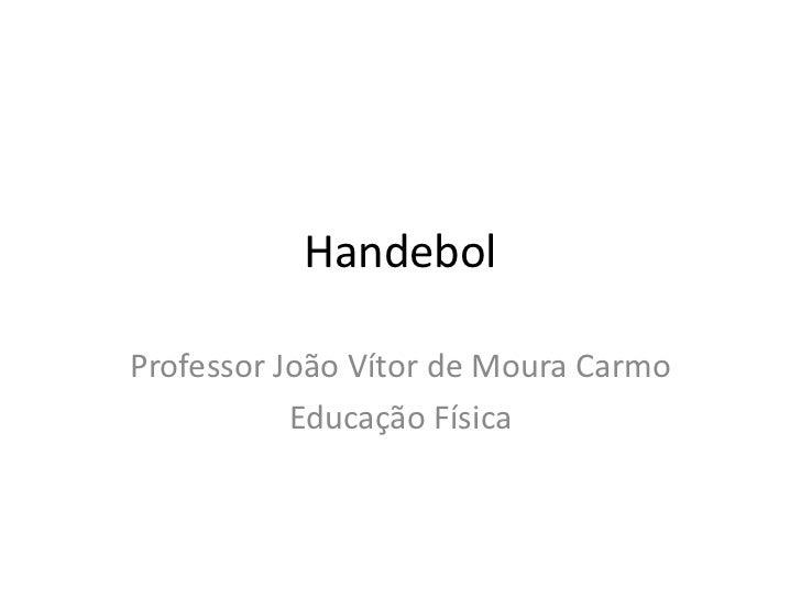 HandebolProfessor João Vítor de Moura Carmo           Educação Física