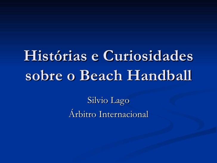 Histórias e Curiosidades sobre o Beach Handball Silvio Lago Árbitro Internacional