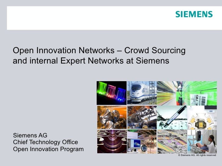 Siemens AG Chief Technology Office Open Innovation Program Open Innovation Networks – Crowd Sourcing and internal Expert N...