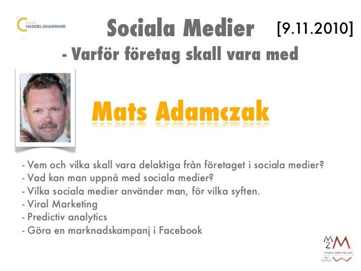 Sociala Medier                         [9.11.2010]            - Varför företag skall vara med                     Mats Ada...