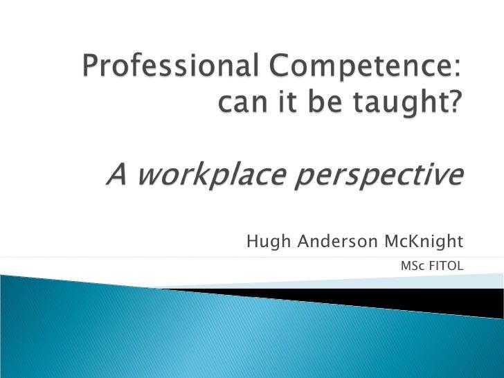 professional competence presentation The personal professional competency program workplace competence international limited 5903 third line of erin, hillsburgh, ontario, canada e: roelf@attglobalnet.