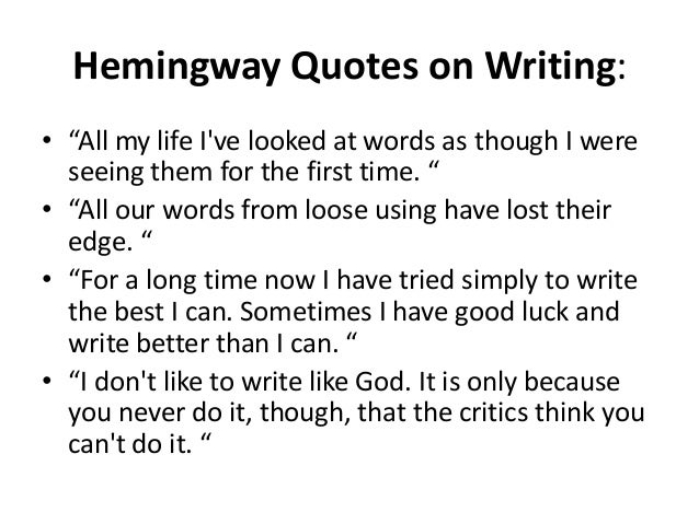 comparison essay to ernest hemingway Ernest hemingway was an american writer he was born in 1899 in oak park, illinois he committed suicide in 1961 in ketchum, idaho (burges 17.