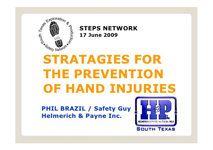 STEPS NETWORK          17 June 2009STRATAGIES FORTHE PREVENTIONOF HAND INJURIESPHIL BRAZIL / Safety GuyHelmerich & Payne I...