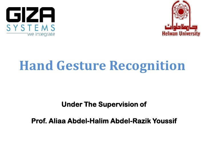 Hand Gesture Recognition         Under The Supervision of Prof. Aliaa Abdel-Halim Abdel-Razik Youssif