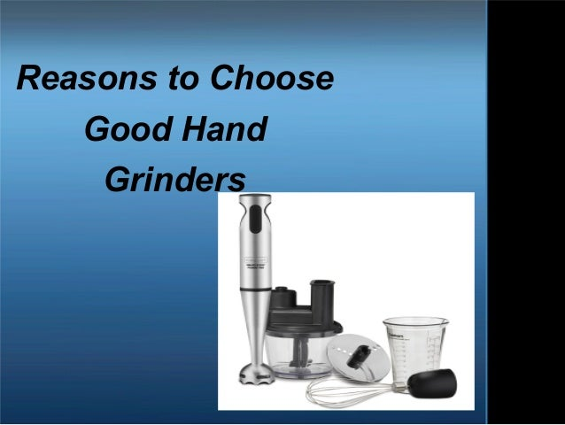 Reasons to Choose Good Hand Grinders