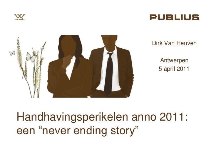 Dirk Van Heuven                          Antwerpen                          5 april 2011Handhavingsperikelen anno 2011:een...