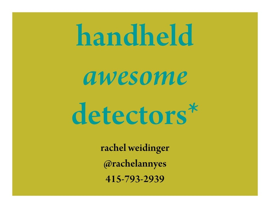 handheld  awesome detectors*   rachel weidinger    @rachelannyes    415-793-2939