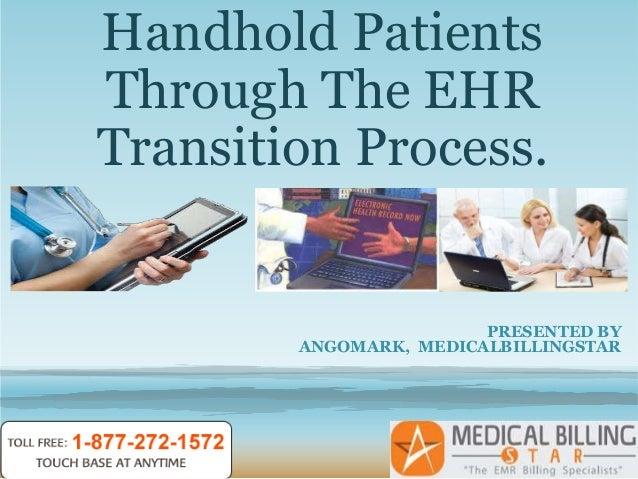 Handhold PatientsThrough The EHRTransition Process.                        PRESENTED BY        ANGOMARK, MEDICALBILLINGSTAR