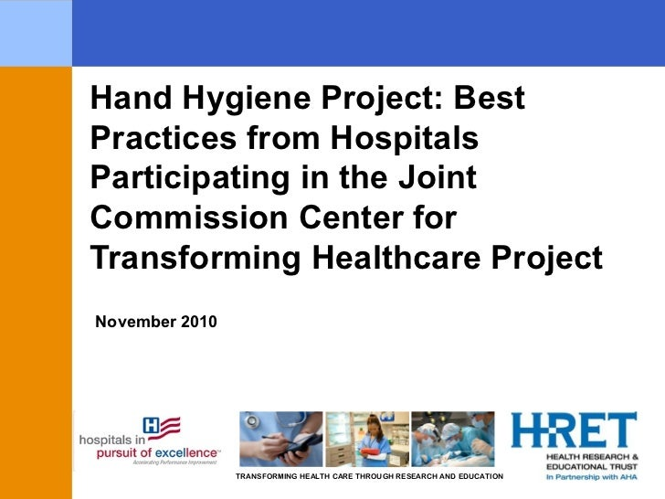 November 2010 Hand Hygiene Project: Best Practices from Hospitals Participating in the Joint Commission Center for Transfo...