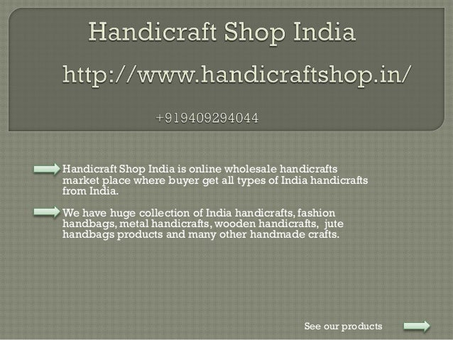 Handicraft Shop India is online wholesale handicrafts market place where buyer get all types of India handicrafts from Ind...