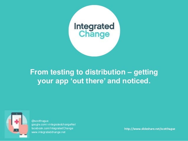 From testing to distribution – getting your app 'out there' and noticed.  @scotthague google.com/+IntegratedchangeNet face...