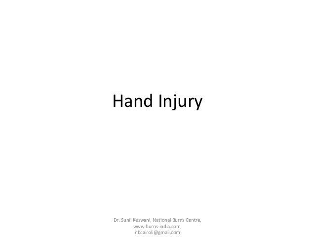 Hand Injury  Dr. Sunil Keswani, National Burns Centre, www.burns-india.com, nbcairoli@gmail.com